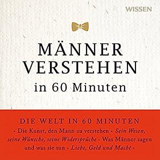 Männer verstehen in 60 Minuten                   Autor:                                                                                                                                 Angela Troni                               Sprecher:                                                                                                                                 Solveig Duda                      Spieldauer: 1 Std. und 5 Min.     34 Bewertungen     Gesamt 3,4
