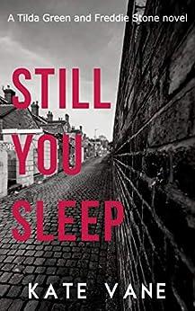 Still You Sleep (Tilda Green and Freddie Stone Book 1) by [Kate Vane]