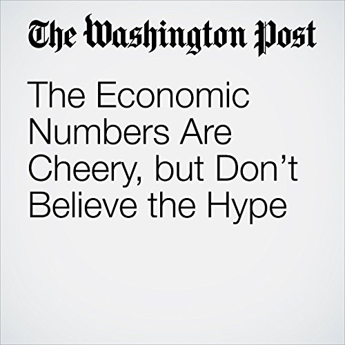 The Economic Numbers Are Cheery, but Don't Believe the Hype audiobook cover art