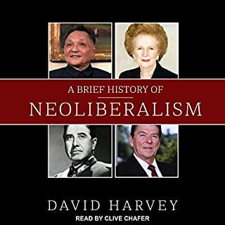 A Brief History of Neoliberalism                   Written by:                                                                                                                                 David Harvey                               Narrated by:                                                                                                                                 Clive Chafer                      Length: 8 hrs and 41 mins     7 ratings     Overall 5.0