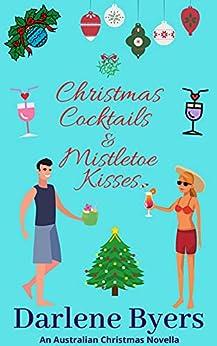 Christmas Cocktails & Mistletoe Kisses: Christmas & Cocktails Series - Book 1 (An Australian Summer Christmas Novella) by [Darlene Byers]