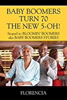 BABY BOOMERS TURN 70 THE NEW 5-OH! Sequel to BLOOMIN' BOOMERS aka BABY BOOMERS STORIES