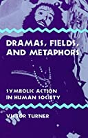 Dramas, Fields, and Metaphors: Symbolic Action in Human Society (Symbol, Myth, & Ritual)