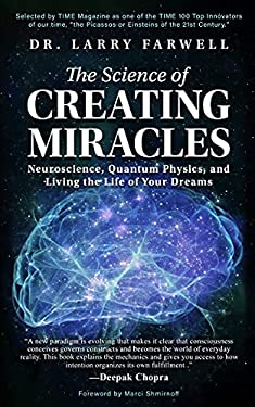 The Science of Creating Miracles: Neuroscience, Quantum Physics, and Living the Life of Your Dreams