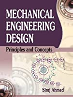 Mechanical Engineering Design: Principles and Concepts
