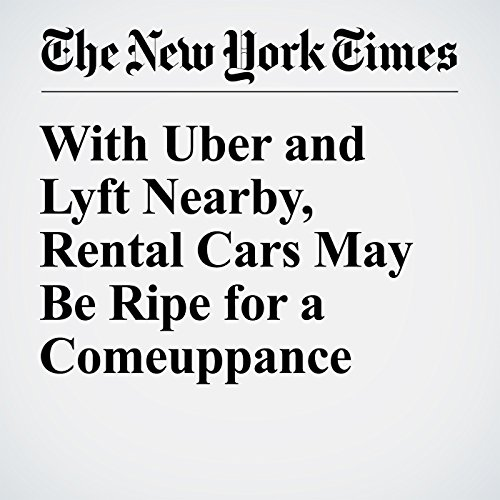 With Uber and Lyft Nearby, Rental Cars May Be Ripe for a Comeuppance audiobook cover art