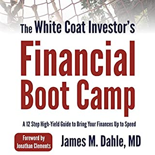 The White Coat Investor's Financial Boot Camp     A 12-Step High-Yield Guide to Bring Your Finances up to Speed              By:                                                                                                                                 James M. Dahle                               Narrated by:                                                                                                                                 Tyler Rouse                      Length: 6 hrs and 35 mins     Not rated yet     Overall 0.0