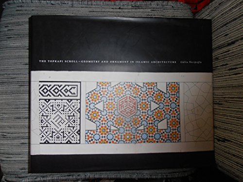 The Topkapi Scroll -- Geometry and Ornament in Islamic Architecture (Sketchbooks & Albums Series)