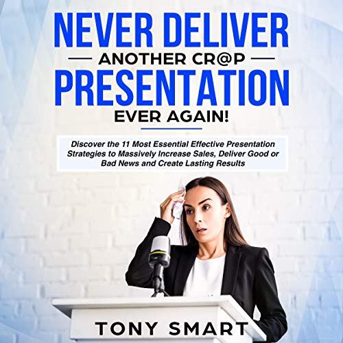 Never Deliver Another Cr@p Presentation Ever Again!  By  cover art