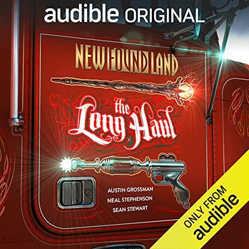New Found Land: The Long Haul Audiobook By Austin Grossman, Neal Stephenson, Sean Stewart cover art