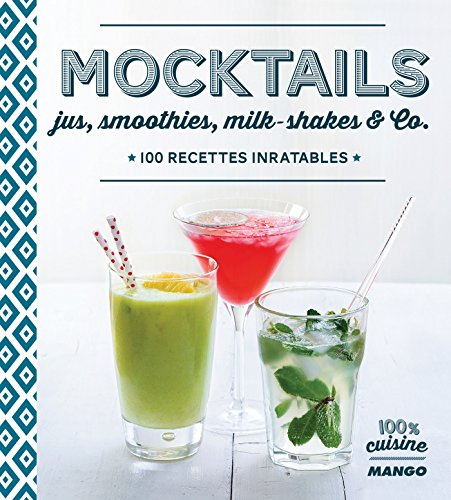 Mocktails, jus, smoothies, milkshakes and Co, 100 recettes inratables (100 {4e45e1ebbe43973c5c0436f812a62138186e6527b2be44f263191a08025a34f9} cuisine) (French Edition)