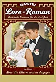Lore-Roman 91 - Liebesroman: Aber die Eltern waren dagegen Teil 2