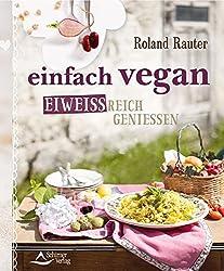Einfach vegan - eiweißreich genießen