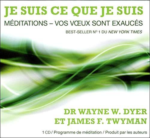 Je suis ce que je suis - Méditations - Vos voeux sont exaucés - Livre audio