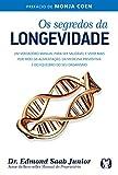 Os segredos da longevidade: Um verdadeiro manual para ser saudável e viver mais por meio da alimentação, da medicina preventiva e do equilíbrio do seu organismo