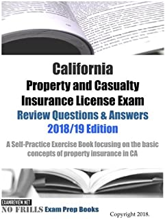 California Property and Casualty Insurance License Exam Review Questions & Answers 2018/19 Edition: A Self-Practice Exercise Book focusing on the basic concepts of property insurance in CA