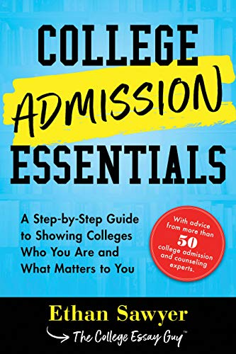 College Admission Essentials: A Step-by-Step Guide to Showing Colleges Who You Are and What Matters to You