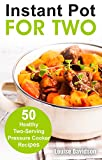 Instant Pot for Two: 50 Healthy Two-Serving Pressure Cooker Recipes (Cooking Two Ways)