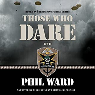 Those Who Dare     Raiding Forces, Volume 1              By:                                                                                                                                 Phil Ward                               Narrated by:                                                                                                                                 Miles Meili,                                                                                        Shauna MacDonald                      Length: 11 hrs and 28 mins     12 ratings     Overall 4.8