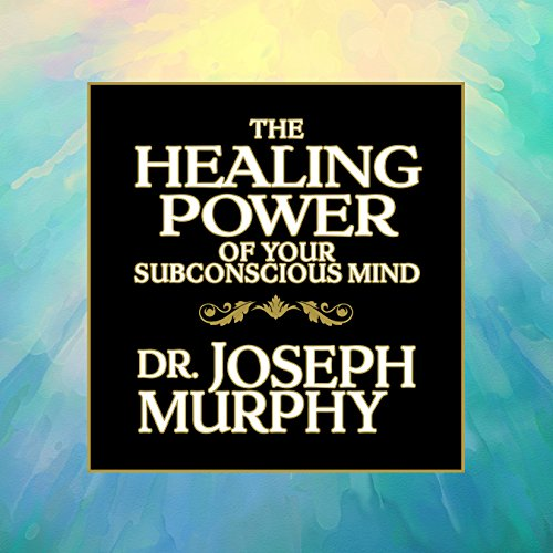 The Healing Power of Your Subconscious Mind cover art