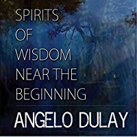Spirits of Wisdom Near the Beginning