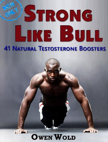Strong Like Bull: 41 Natural Testosterone Boosters by [Owen Wold]