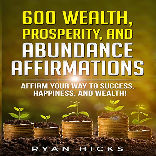 600 Wealth, Prosperity, and Abundance Affirmations audiobook cover art