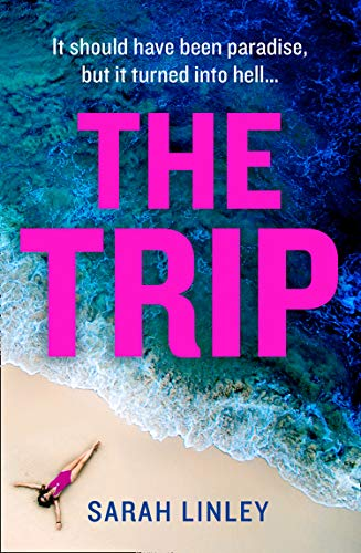 The Trip: A gripping new 2020 debut psychological crime thriller perfect for summer beach holiday reading!