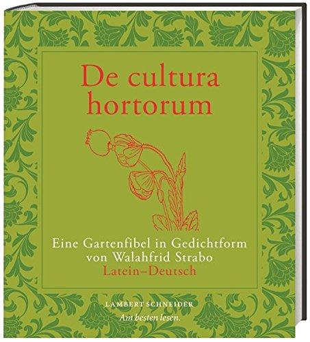 De cultura hortorum: Eine Gartenfibel in Gedichtform von Walahfrid Strabo: Eine Gartenfibel in Gedichtform von Walahfrid Strabo. Latein – Deutsch