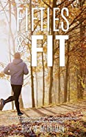 Fifties & Fit: Steps to a Healthier Life at Fifty and Beyond Spiritually Physically Mentally Financially