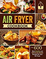 Air Fryer Cookbook: 600 Best Healthy and Deliciously Simple Recipes for Your Air Fryer