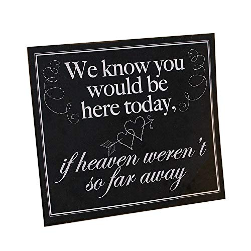 """""""We Know You Would Be Here Today, If Heaven Weren't So Far Away"""" Memorial Wedding Sign"""