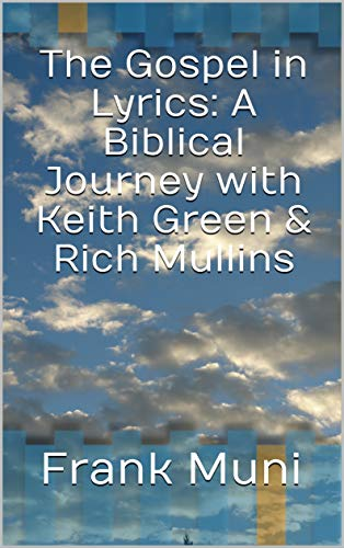 The Gospel in Lyrics: A Biblical Journey with Keith Green & Rich Mullins (English Edition)
