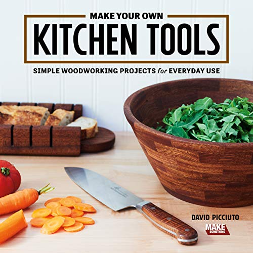 Make Your Own Kitchen Tools: Simple Woodworking Projects for Everyday Use