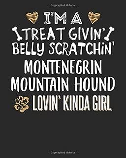 I'm a Treat Givin' Belly Scratchin' Montenegrin Mountain Hound Lovin' Kinda Girl: 8x10 Montenegrin Mountain Hound Notebook Dog Owner Journal Paper Gift Book
