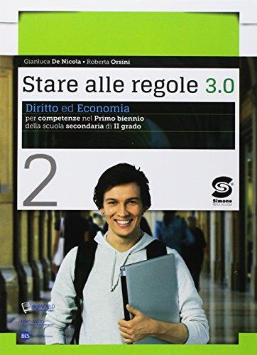 Stare alle regole 3.0. Diritto ed economia per competenze. Per il biennio delle Scuole superiori. Con ebook. Con espansione online (Vol. 2)