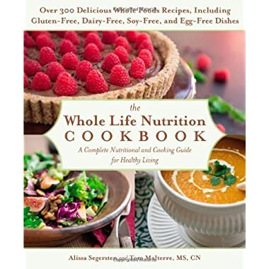 The Whole Life Nutrition Cookbook: A Complete Nutritional and Cooking Guide to Healthy Living by Segersten, Alissa, Malterre MS CN, Tom (2014) Paperback