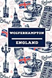 Wolverhampton - England: Lined Travel Journal, Cute United Kingdom Notebook, Perfect gift for your Trip in UK States and Cities