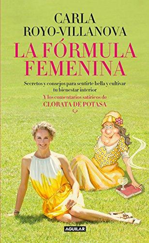 La fórmula femenina: Secretos y consejos para sentirte bella y cultivar tu...