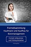 Formelsammlung Kaufmann und Kauffrau für Büromanagement: Formeln richtig lernen und Prüfung bestehen