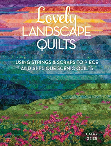 Compare Textbook Prices for Lovely Landscape Quilts: Using Strings and Scraps to Piece and Applique Scenic Quilts Illustrated Edition ISBN 9781440238437 by Geier, Cathy
