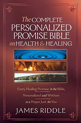 Compare Textbook Prices for The Complete Personalized Promise Bible on Health and Healing: Every Promise in the Bible, from Genesis to Revelation, Personalized and Written As a Prayer Just for You  ISBN 9781577948407 by Riddle, James