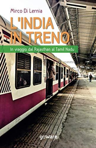 L'India in treno. In viaggio dal Rajasthan al Tamil Nadu