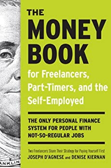 The Money Book for Freelancers, Part-Timers, and the Self-Employed: The Only Personal Finance System for People with Not-So-Regular Jobs (English Edition) par [Joseph D'Agnese, Denise Kiernan]