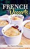 French Desserts: The Art of French Desserts: The Very Best Traditional French Desserts & Pastries...