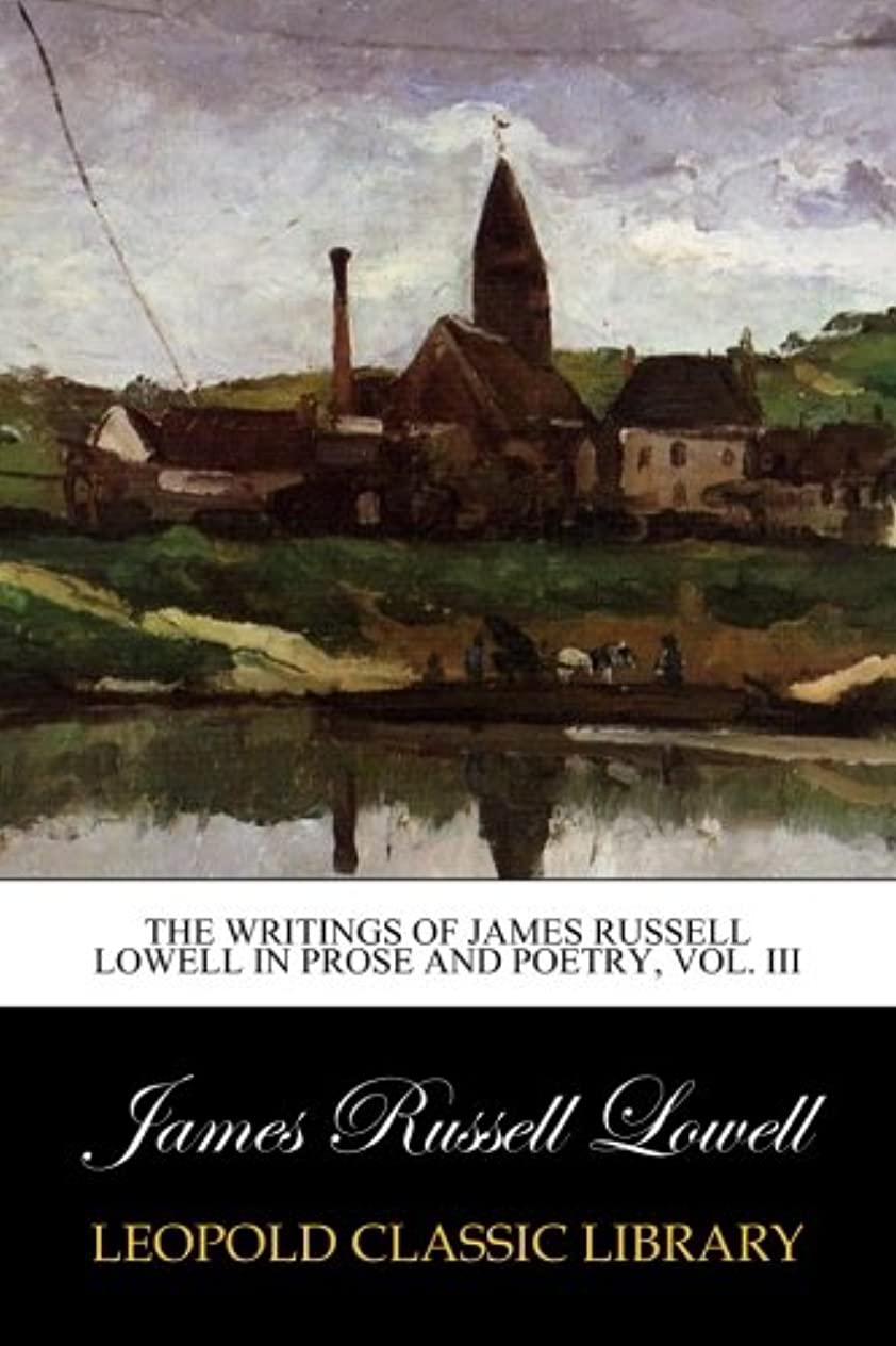 自分の支店検査官The writings of James Russell Lowell in prose and poetry, Vol. III