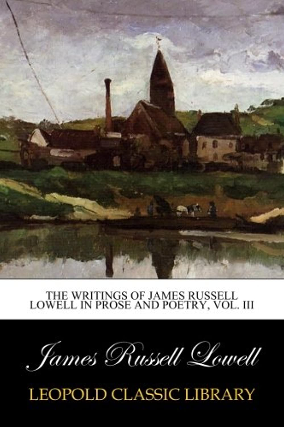 The writings of James Russell Lowell in prose and poetry, Vol. III