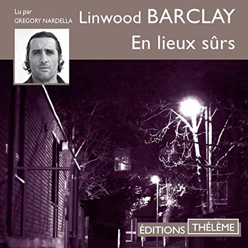 En lieux sûrs                   De :                                                                                                                                 Linwood Barclay                               Lu par :                                                                                                                                 Gregory Nardella                      Durée : 12 h et 39 min     11 notations     Global 4,3