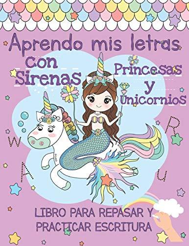 Aprendo mis Letras con Sirenas, Princesas y Unicornios: Libro de Colorear Cuaderno de Actividades para Niñas de 2-5 años, con ejercicios de escritura ... cumpleaños infantil, Tamaño A4 8.5 x 11 in.