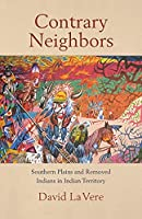 Contrary Neighbors: Southern Plains and Removed Indians in Indian Territory (Civilization of the American Indian)